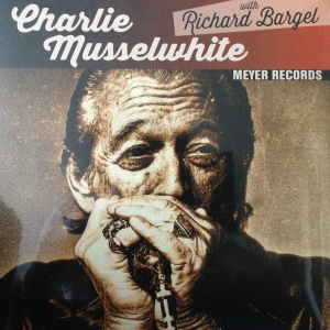Charlie Musselwhite with Richard Bargel - Meyer Records